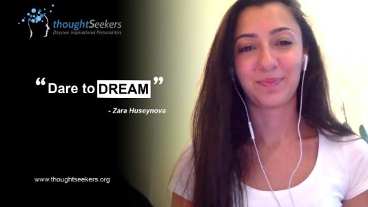 Dare to dream! - Zara Huseynova, thoughtSeeker from Azerbaijan