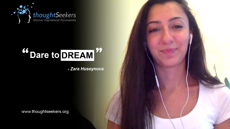 Dare to dream! - Zara Huseynova, thoughtSeeker from Azerbaijan